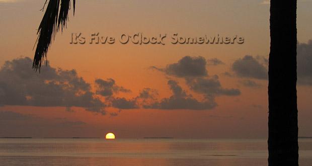 Five o clock somewhere
