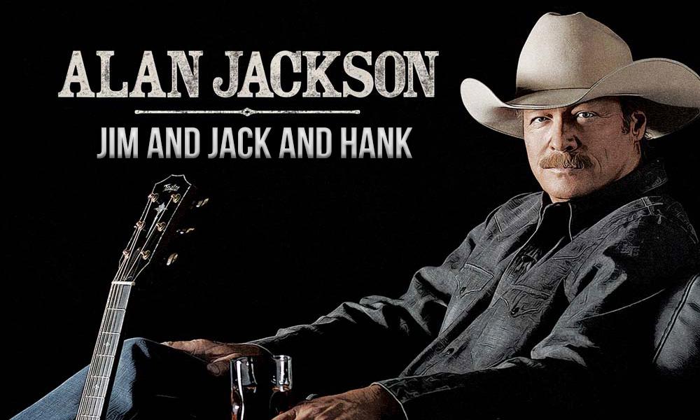 Alan Jackson_ Jim And Jack And Hank