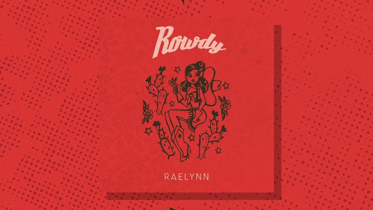 """RaeLynn - """"Rowdy"""""""